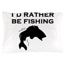 Id Rather Be Fishing Pillow Case