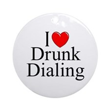 """I Love (Heart) Drunk Dialing"" Ornament (Round)"