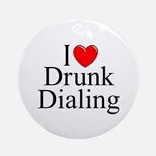 """""""I Love (Heart) Drunk Dialing"""" Ornament (Round)"""