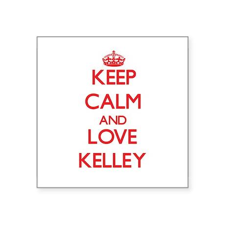 Keep calm and love Kelley Sticker