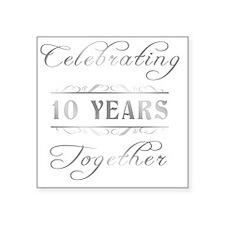 "Celebrating 10 Years Togeth Square Sticker 3"" x 3"""