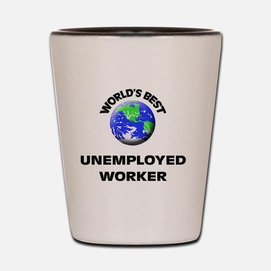 World's Best Unemployed Worker Shot Glass