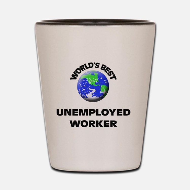 World's Best Unemployed Worker Shot Glass