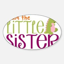 I Am The Little Sister Sticker (Oval)