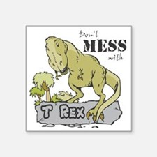 "Dont Mess With T Rex Square Sticker 3"" x 3"""