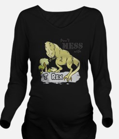 Dont Mess With T Rex Long Sleeve Maternity T-Shirt