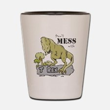 Dont Mess With T Rex Shot Glass