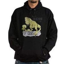 Dont Mess With T Rex Hoodie