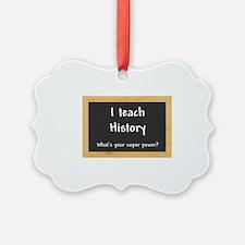 I teach History Ornament