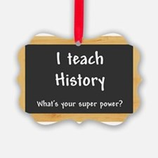I teach History Picture Ornament