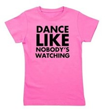 Dance Like Nobodys Watching Girl's Tee
