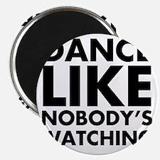 Dance Like Nobodys Watching Magnet