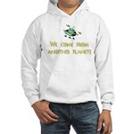 We Come From Another Planet! Hooded Sweatshirt