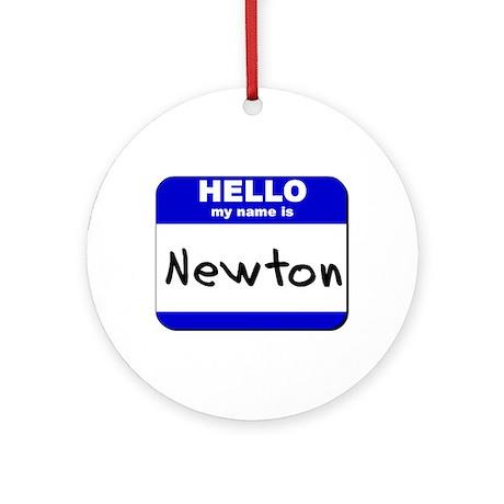 hello my name is newton Ornament (Round)
