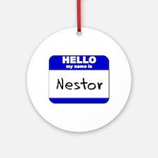 hello my name is nestor  Ornament (Round)