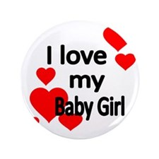 """I LOVE MY BABY GIRL 3.5"""" Button"""