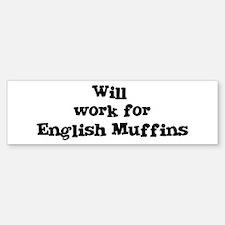 Will work for English Muffins Bumper Bumper Bumper Sticker