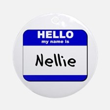 hello my name is nellie  Ornament (Round)