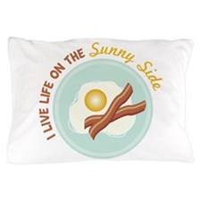 I LIVE LIFE ON THE Sunny Side Pillow Case