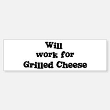 Will work for Grilled Cheese Bumper Bumper Bumper Sticker