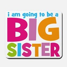 I am going to be a Big Sister Mousepad