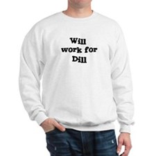 Will work for Dill Sweatshirt