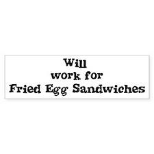 Will work for Fried Egg Sandw Bumper Bumper Sticker