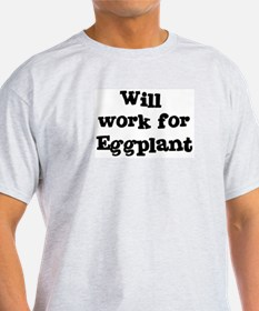 Will work for Eggplant T-Shirt