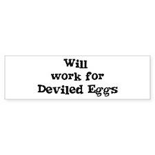 Will work for Deviled Eggs Bumper Bumper Sticker