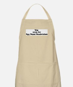 Will work for Egg Salad Sandw BBQ Apron