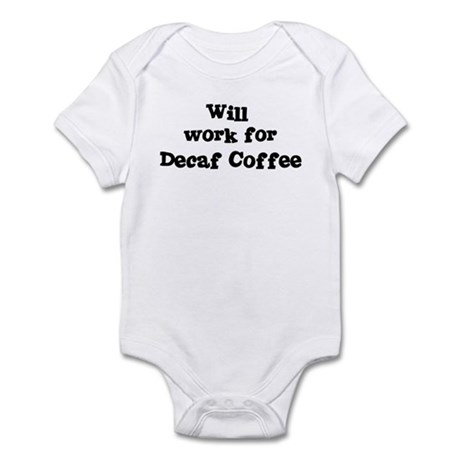 Will work for Decaf Coffee Infant Bodysuit