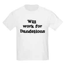 Will work for Dandelions T-Shirt