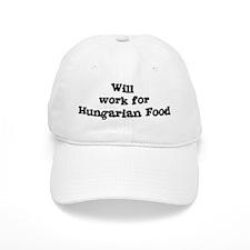 Will work for Hungarian Food Baseball Cap