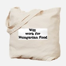 Will work for Hungarian Food Tote Bag