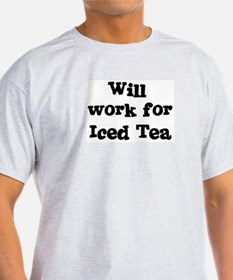 Will work for Iced Tea T-Shirt