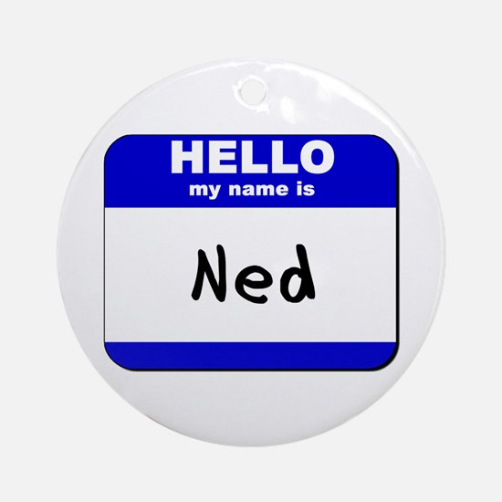 hello my name is ned  Ornament (Round)