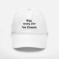 Will work for Ice Cream Baseball Baseball Cap
