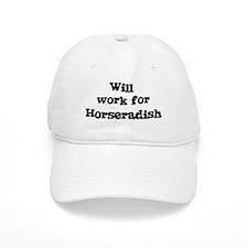 Will work for Horseradish Baseball Cap