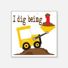 """I Dig Being 1 Square Sticker 3"""" x 3"""""""