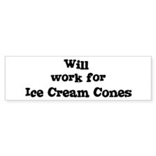 Will work for Ice Cream Cones Bumper Bumper Sticker