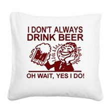 Always Drink Beer Square Canvas Pillow