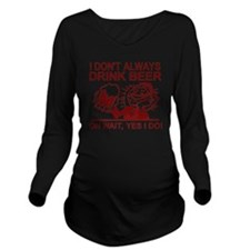 Always Drink Beer Long Sleeve Maternity T-Shirt