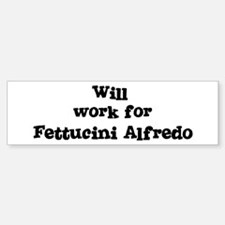 Will work for Fettucini Alfre Bumper Bumper Bumper Sticker
