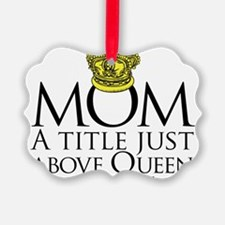 MOM - A title just above queen Bl Ornament