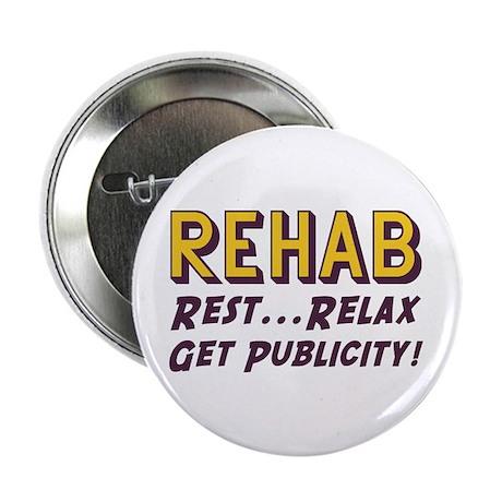 "Rehab - Rest, Relax, Get Publicity 2.25"" Button (1"