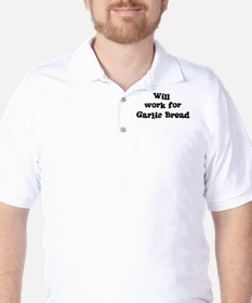 Will work for Garlic Bread Golf Shirt