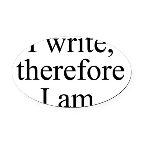 I write, therefore I am. Oval Car Magnet