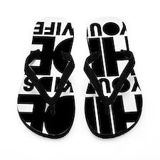 hide your kids hide your wife Flip Flops
