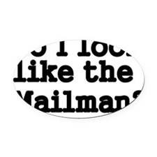 Do I look like the mailman Oval Car Magnet