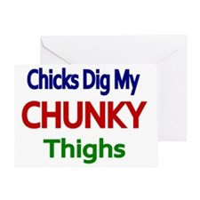 CHICKS DIG MY CHUNKY THIGHS 2 Greeting Card